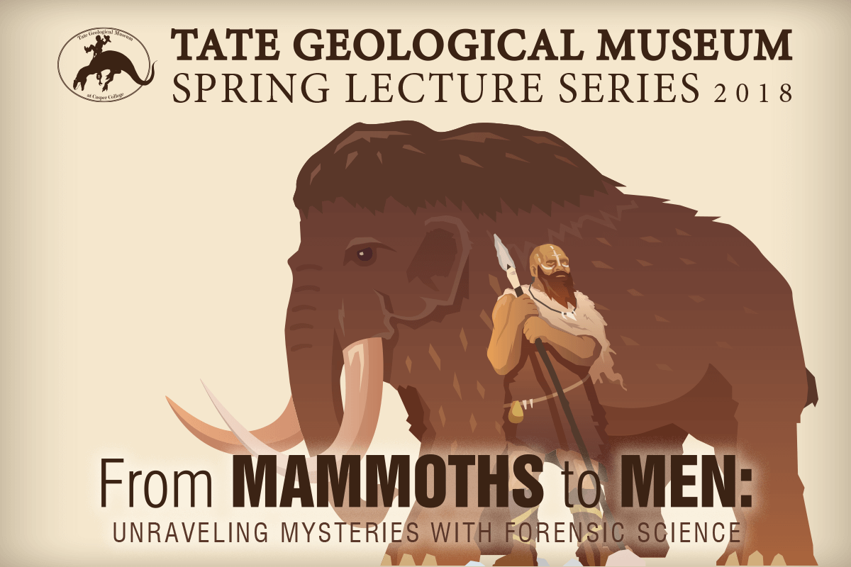 "Tate 2018 Spring Lecture Series Announced ""From Mammoths to Men: Unraveling the Mysteries of Forensic Science"" is the title for the 2018 Tate Geological Museum Spring Lecture Series."
