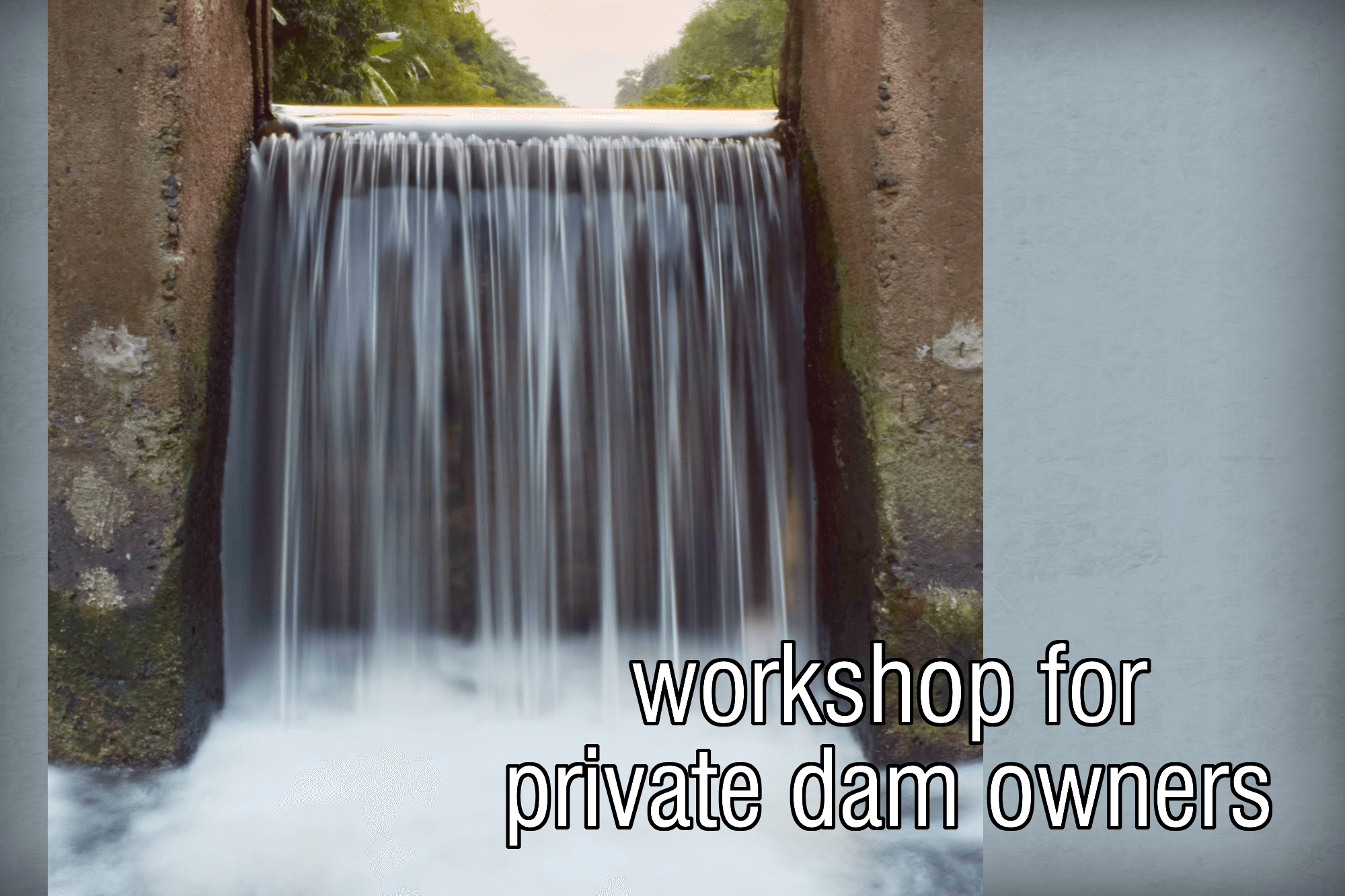 Picture of dam with the words workshop for private dam owners