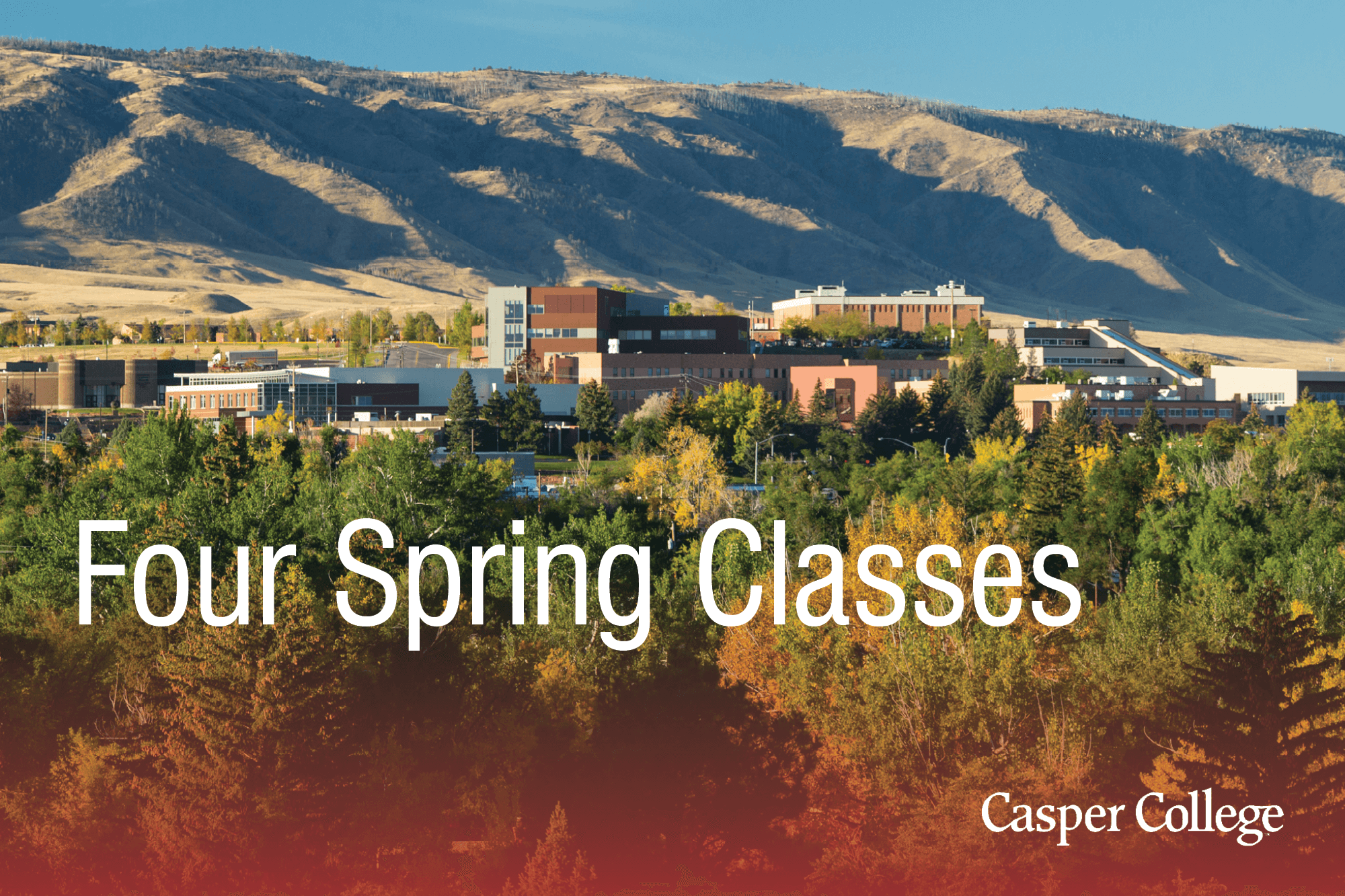 "Image of the Casper Colege campus at a distance with the words ""Four Spring Classes."""