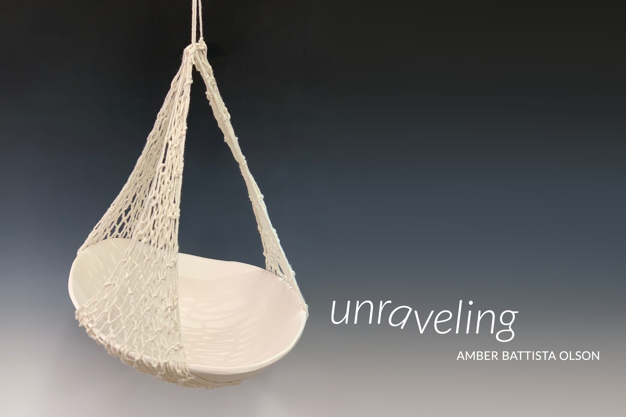 """Photo of a ceramic bowl suspended in macramae with the words """"Unraveling, Amber Babttista Olson."""""""""""