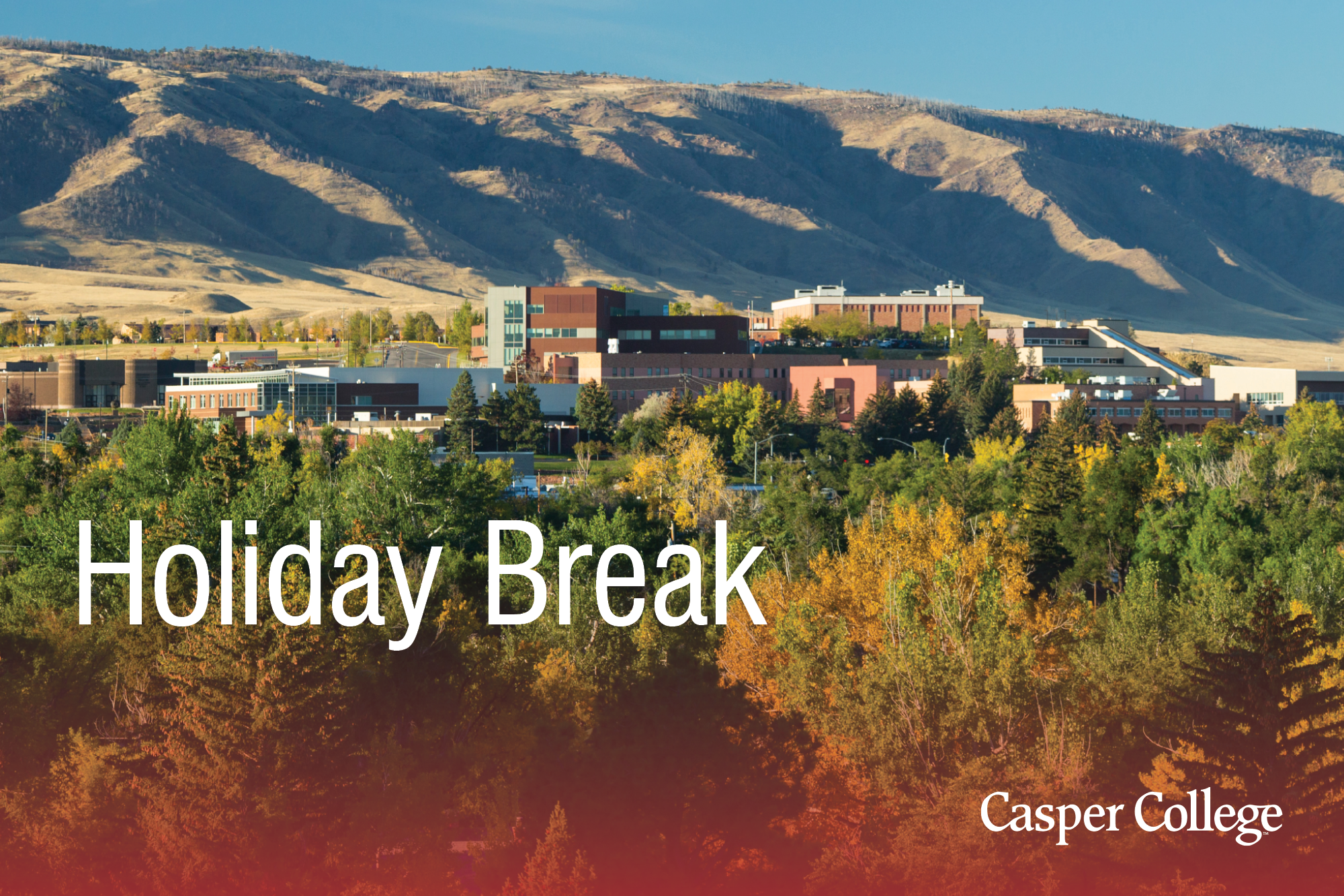 "Photo of Casper College campus with the words ""Holiday Break."""