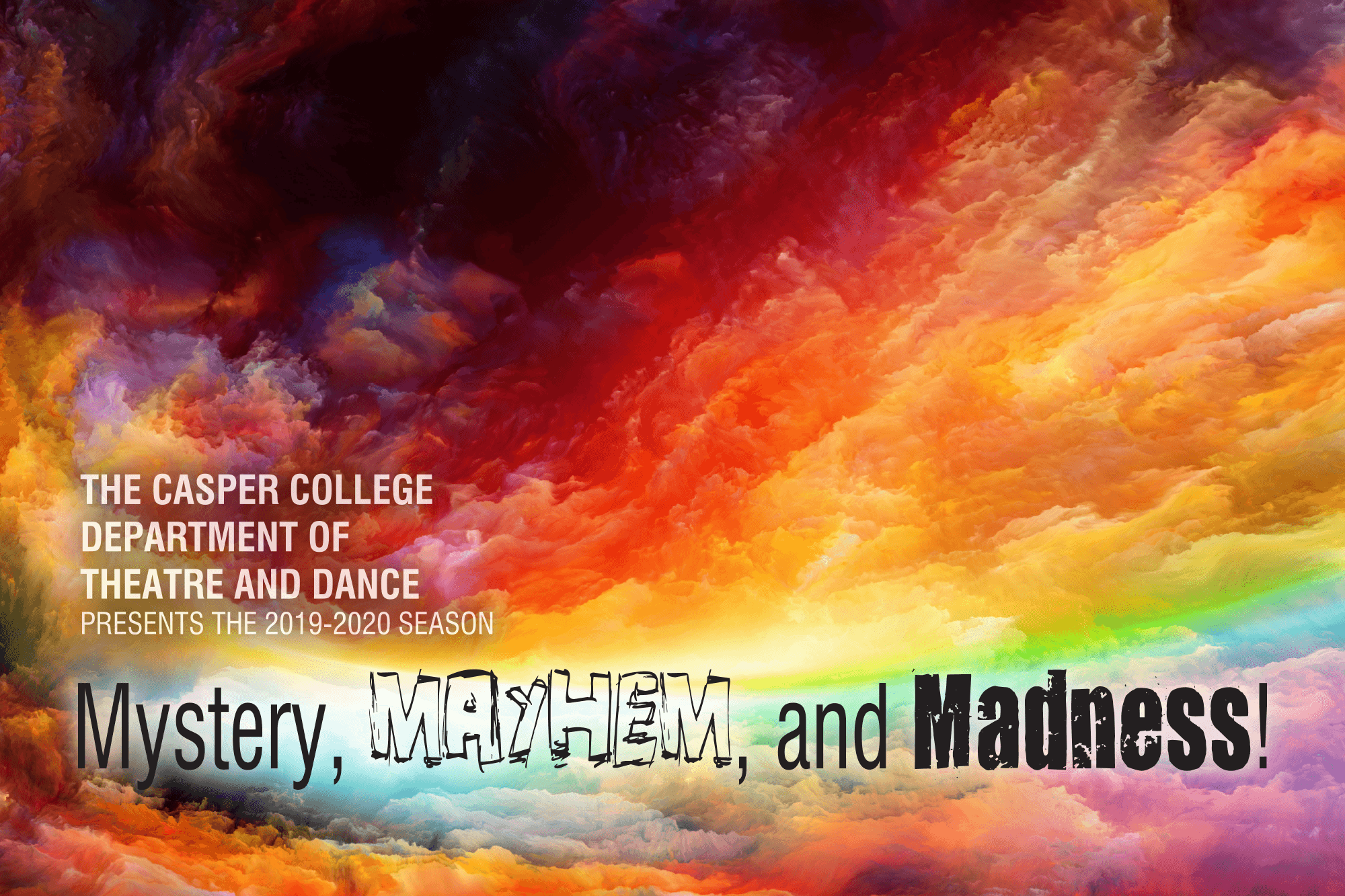 Mystery, Mayhem, and Madness with a background of a rainbow colored cloud.