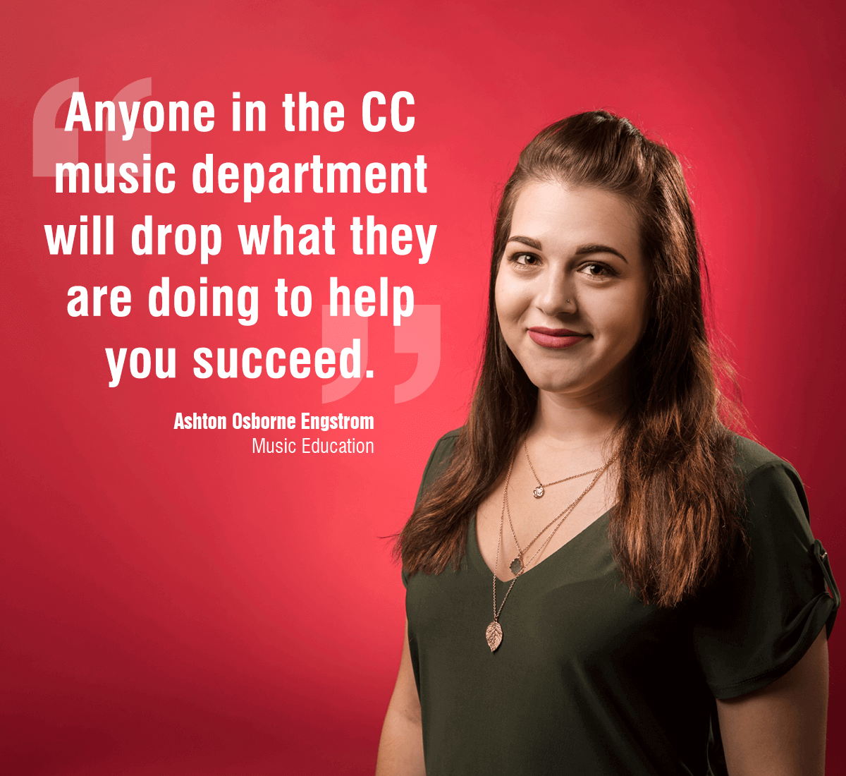 """testimonial by Ashton Osborne Engstrom: """"Anyone in the CC music department will drop what they are doing ot help you succeed."""""""